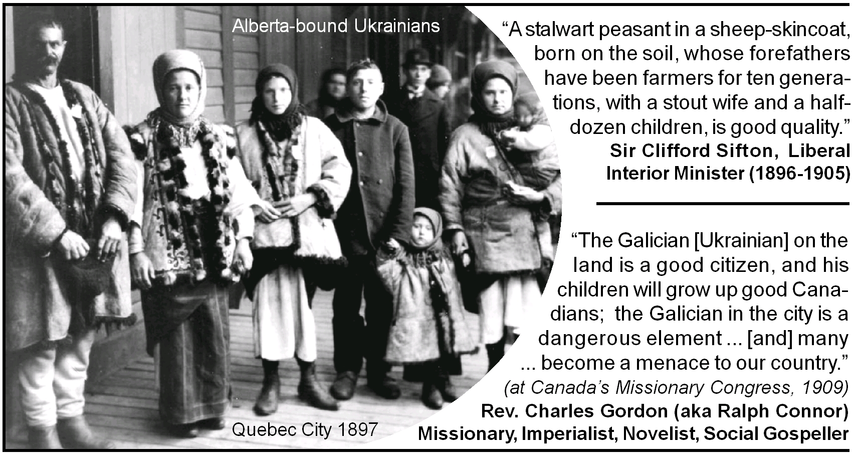 "Social Gospeller Charles Gordon (aka Ralph Connor) told Cda's Missionary Congress, 1909, that the Ukrainian ""in the city is a dangerous element...[and] many...become a menace to our country."""